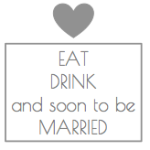 Eat, Drink & soon to be married…❤